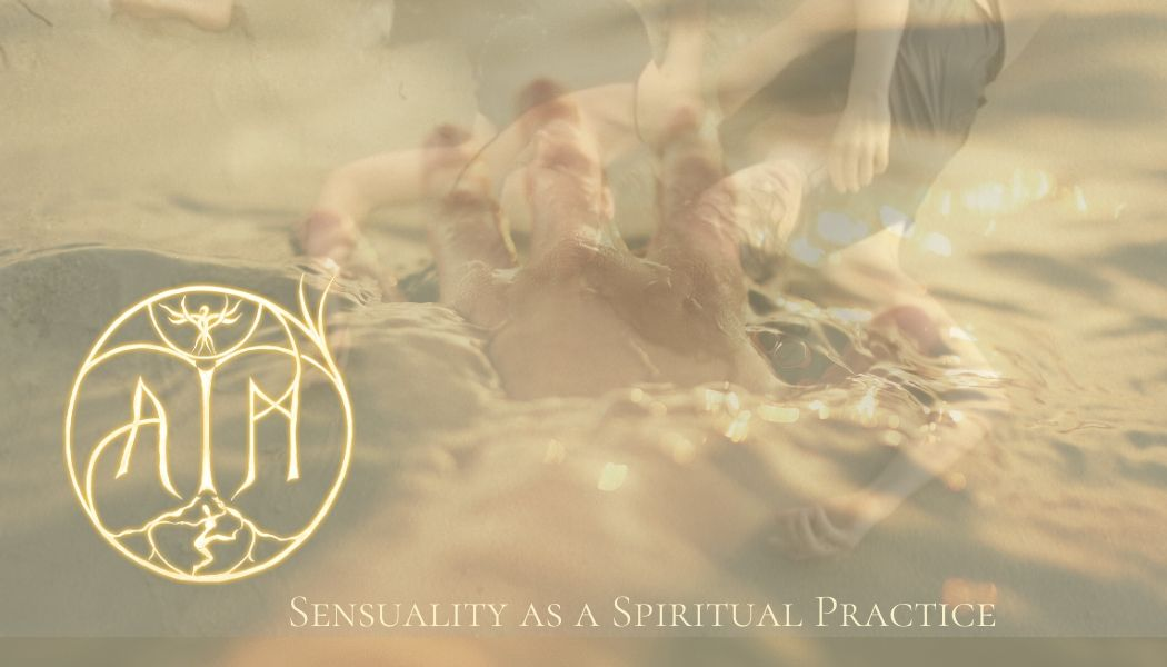 SENSUALITY AS A SPIRITUAL PRACTICE